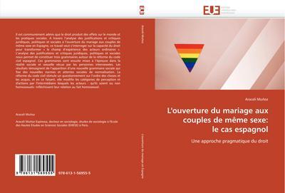 L'ouverture du mariage aux couples de même sexe: le cas espagnol : Une approche pragmatique du droit - Araceli Muñoz