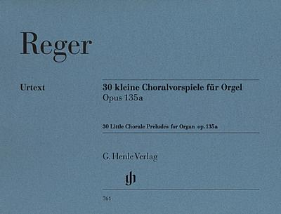 30 kleine Choralvorspiele für Orgel op. 135a: Max Reger