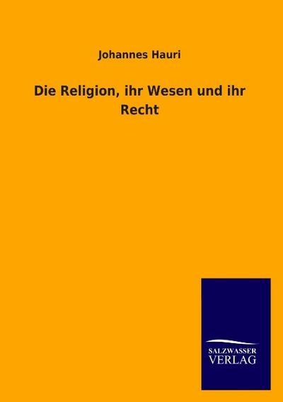 Die Religion, ihr Wesen und ihr Recht - Johannes Hauri
