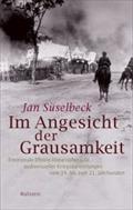 Im Angesicht der Grausamkeit : Emotionale Effekte literarischer und audiovisueller Kriegsdarstellungen vom 19. bis zum 21. Jahrhundert - Jan Süselbeck