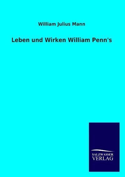 Leben und Wirken William Penn's - William Julius Mann