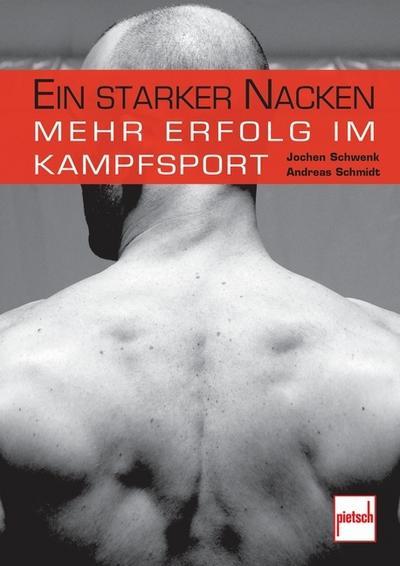 Ein starker Nacken : Mehr Erfolg im Kampfsport - Jochen Schwenk