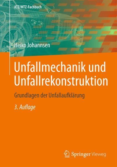 Unfallmechanik und Unfallrekonstruktion : Grundlagen der Unfallaufklärung - Heiko Johannsen