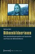 Bühnenbildnerinnen : Eine Geschlechterperspektive auf Geschichte und Praxis der Bühnenbildkunst - Bettina Behr