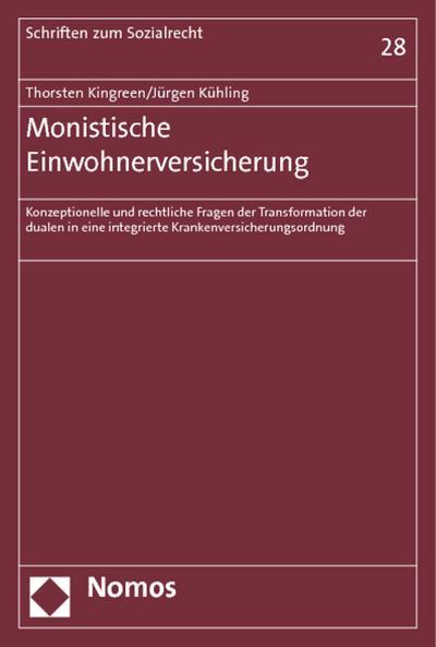 Monistische Einwohnerversicherung : Konzeptionelle und rechtliche Fragen der Transformation der dualen in eine integrierte Krankenversicherungsordnung - Thorsten Kingreen