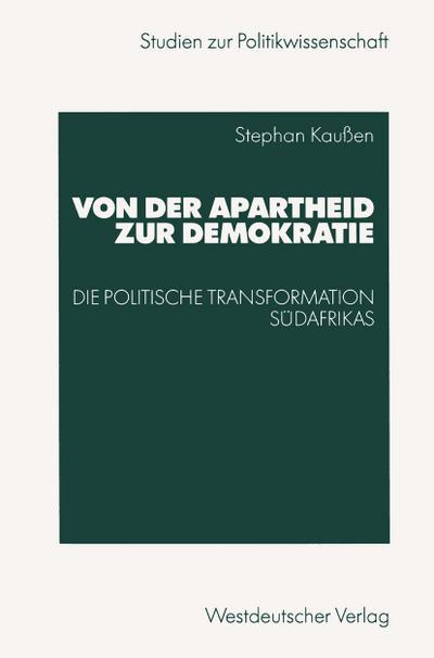 Von der Apartheid zur Demokratie : Die politische Transformation Südafrikas - Stephan Kaußen