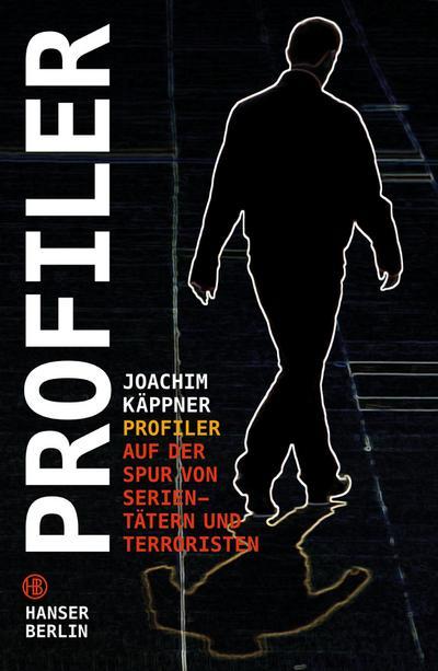 Profiler : Auf der Spur von Serientätern und Terroristen - Joachim Käppner