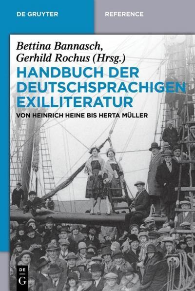 Handbuch der deutschsprachigen Exilliteratur : Von Heinrich Heine bis Herta Müller - Bettina Bannasch
