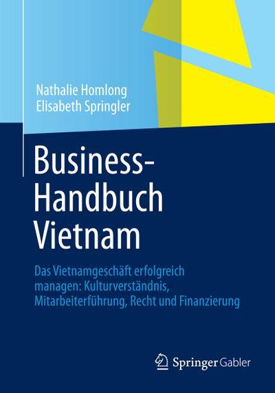Business-Handbuch Vietnam : Das Vietnamgeschäft erfolgreich managen: Kulturverständnis, Mitarbeiterführung, Recht und Finanzierung - Nathalie Homlong