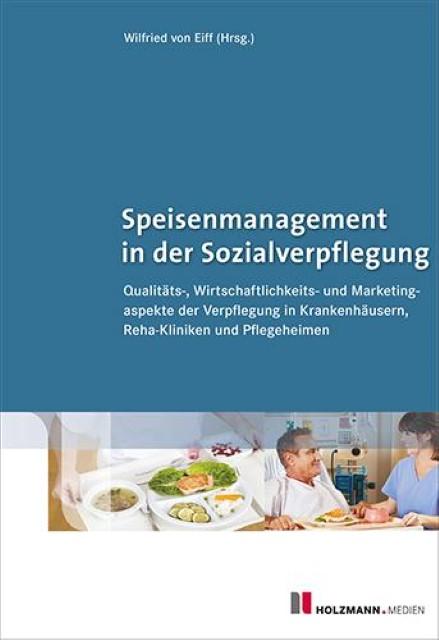 Speisenmanagement in der Sozialverpflegung : Qualitäts-, Wirtschaftlichkeits- und Marketingaspekte der Verpflegung in Krankenhäusern Reha-Kliniken und Pflegeheimen - Wilfried von Eiff