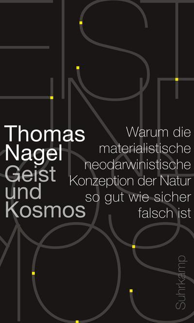 Geist und Kosmos : Warum die materialistische neodarwinistische Konzeption der Natur so gut wie sicher falsch ist - Thomas Nagel