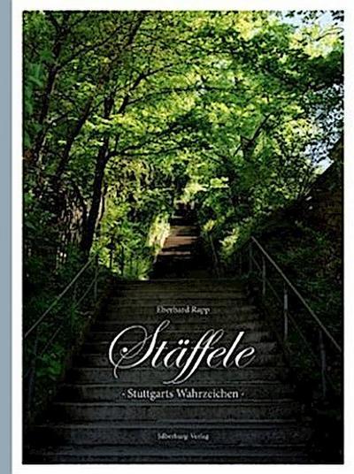 Stäffele : Stuttgarts Wahrzeichen eine Leidenschaft in 200 großartigen Fotogafien - Eberhard Rapp