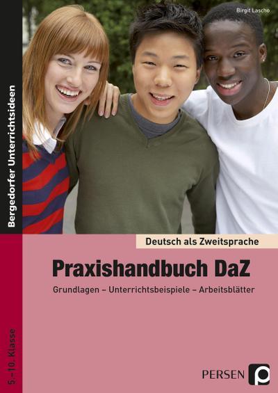 Praxishandbuch DaZ : Grundlagen - Unterrichtsbeispiele - Arbeitsblätter (5. bis 10. Klasse) - Birgit Lascho