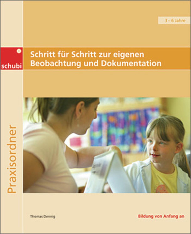 Schritt für Schritt zur eigenen Beobachtung und Dokumentation, Praxisordner für Erzieherinnen : Praxisbeispiele, Entscheidungshilfen, Anregungen und Musterbögen - Thomas Dennig