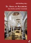 St. Anna in Augsburg : Eine Kirche und ihre Gemeinde - Rolf Kießling