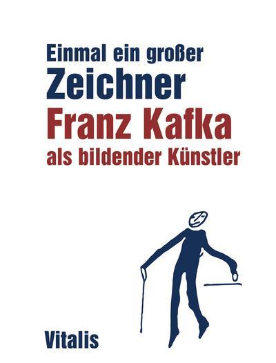 Einmal ein großer Zeichner : Franz Kafka: Niels Bokhove