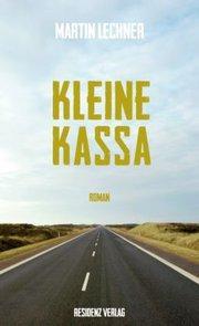 Kleine Kassa : Roman: Martin Lechner