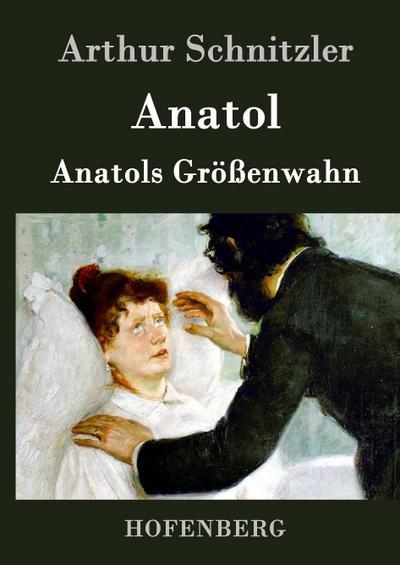Anatol / Anatols Größenwahn: Arthur Schnitzler