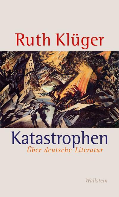 Katastrophen : Über deutsche Literatur - Ruth Klüger