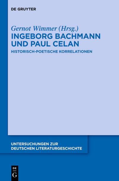 Ingeborg Bachmann und Paul Celan : Historisch-poetische Korrelationen - Gernot Wimmer
