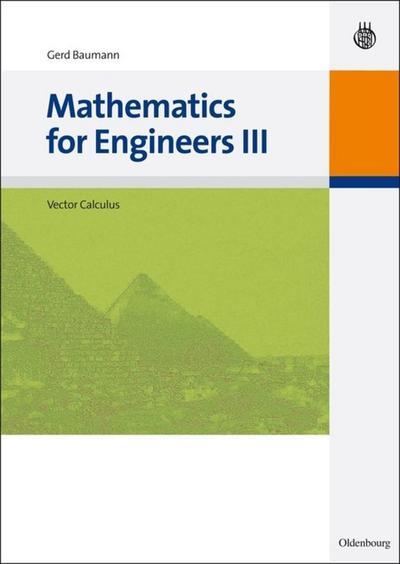 Mathematics for Engineers III : Vector Calculus: Gerd Baumann