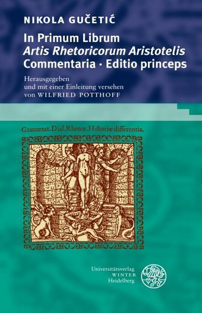 In primum librum 'Artis rhetoricorum Aristotelis' Commentaria : Editio princeps - Nikola Gu¿etiOE