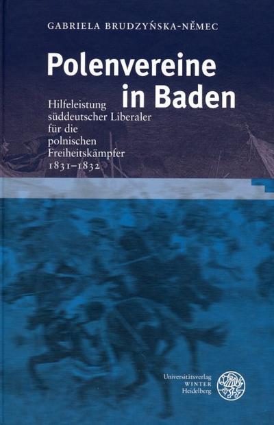 Polenvereine in Baden : Hilfeleistung süddeutscher Liberaler für die polnischen Freiheitskämpfer 1831-1832 - Gabriela Brudzy¿ska-N¿mec