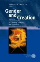Gender and Creation : Surveying Gendered Myths of Creativity, Authority, and Authorship - Anne-Julia Zwierlein