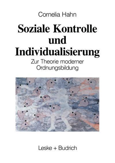 Soziale Kontrolle und Individualisierung : Zur Theorie: Kornelia Hahn