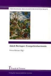 Jakob Beringer: Evangelienharmonie : Evangelienharmonie - Petra Hörner