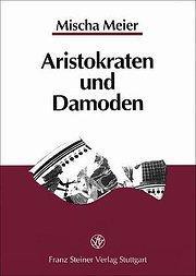 Aristokraten und Damoden : Untersuchungen zur inneren: Mischa Meier