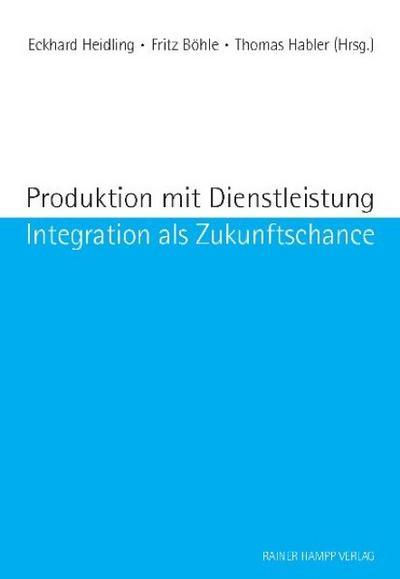Produktion und Dienstleistung : Integration als Zukunftschance - Eckhard Heidling