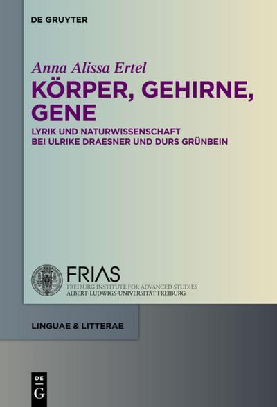 Körper, Gehirne, Gene : Lyrik und Naturwissenschaft bei Ulrike Draesner und Durs Grünbein - Anna Alissa Ertel