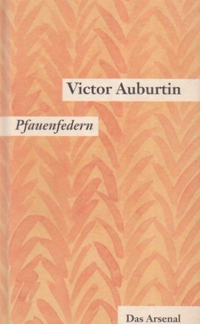 Pfauenfedern / Ein Glas mit Goldfischen : Victor Auburtin