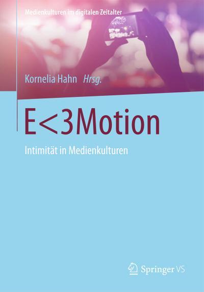 E<3Motion : Intimität in Medienkulturen: Kornelia Hahn