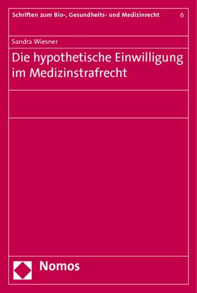 Die hypothetische Einwilligung im Medizinstrafrecht - Sandra Wiesner