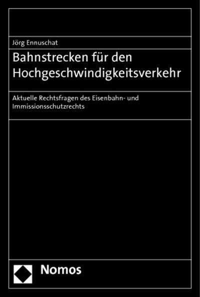 Bahnstrecken für den Hochgeschwindigkeitsverkehr : Aktuelle Rechtsfragen: Jörg Ennuschat
