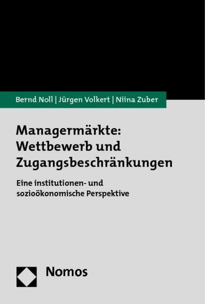 Managermärkte: Wettbewerb und Zugangsbeschränkungen : Eine institutionen- und sozioökonomische Perspektive - Bernd Noll