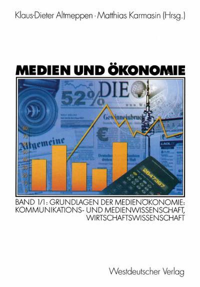 Medien und Ökonomie 1/1 : Grundlagen der: Klaus-Dieter Altmeppen