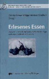 Erlesenes Essen : Literatur- und kulturwissenschaftliche Beiträge zu Hunger, Sattheit und Genuss - Christa Grewe-Volpp