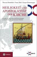 Heiligkeit und Apostolizität der Kirche : Forscher aus dem Osten und Westen Europas an den Quellen des gemeinsamen Glaubens. PRO ORIENTE-Studientagung