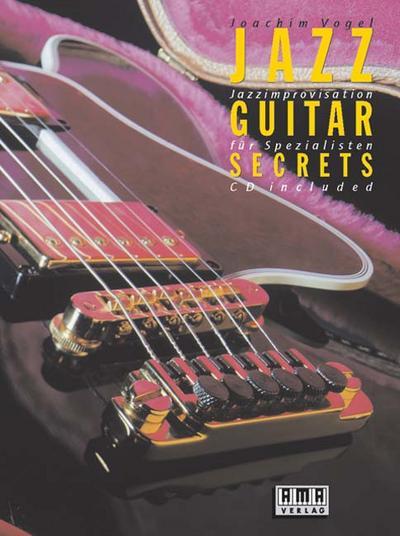 Jazz Guitar Secrets, m. CD-Audio : Jazzimprovisationen für Spezialisten - Joachim Vogel