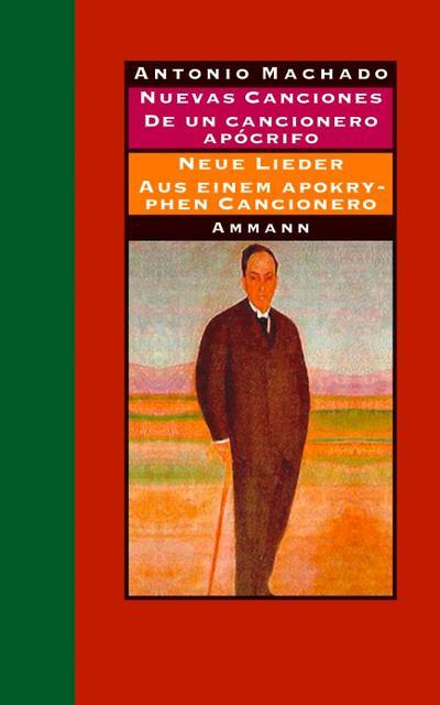 Nuevas canciones - Neue Lieder 1917-1930. De un cancionero apócrifo - Aus einem apokryphen Cancionero 1924-1936 : Gedichte und Prosa - Antonio Machado