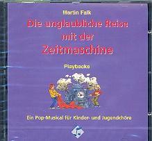 Die unglaubliche Reise mit derZeitmaschine : CD mit Playbacks: Martin Falk
