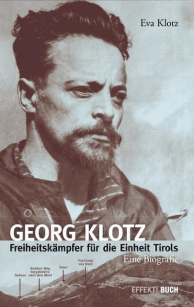 Georg Klotz : Freiheitskämpfer für die Einheit Tirols - Eva Klotz