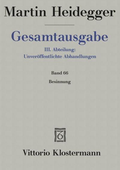 Martin Heidegger, Gesamtausgabe. III. Abteilung: Unveroffentlichte Abhandlungen / Besinnung: 66