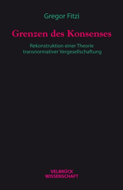 Grenzen des Konsenses : Rekonstruktion einer Theorie: Gregor Fitzi