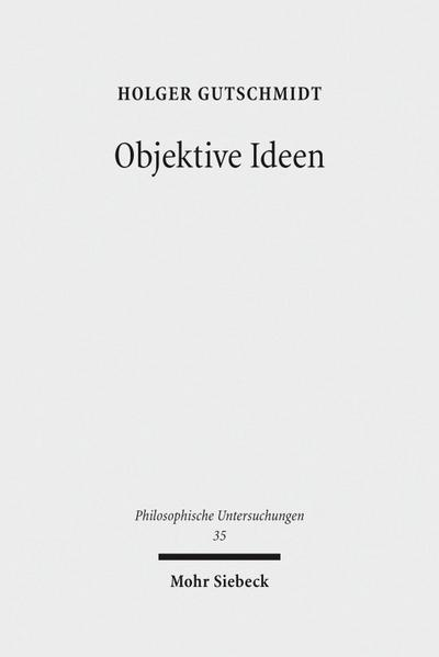 Objektive Ideen : Untersuchungen zum Verhältnis von: Holger Gutschmidt