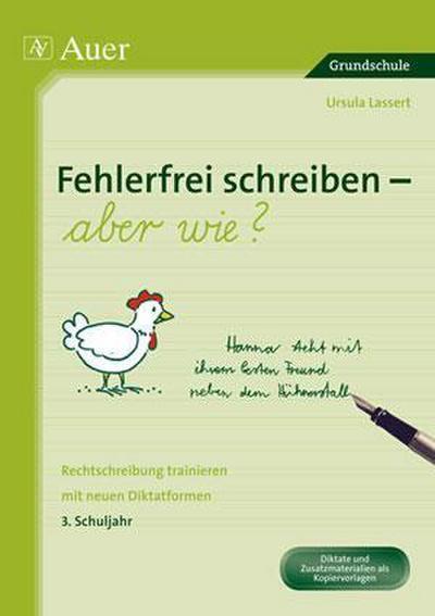 Fehlerfrei schreiben - aber wie? 3. Schuljahr : Rechtschreibung trainieren mit neuen Diktatformen (3. Klasse) - Ursula Lassert