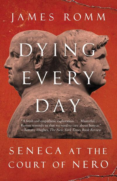 Dying Every Day Seneca At The James Romm